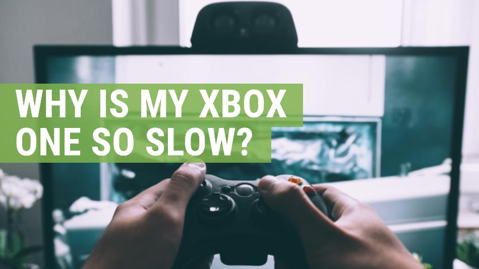why is my xbox one so slow?