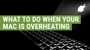 what to do when your Mac is overheating